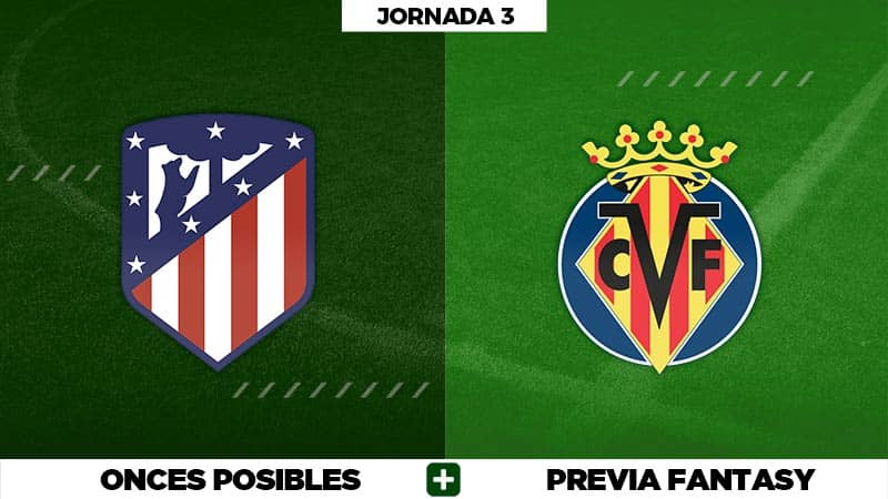 Alineaciones Atlético - Villarreal en Biwenger, Comunio y Fantasy
